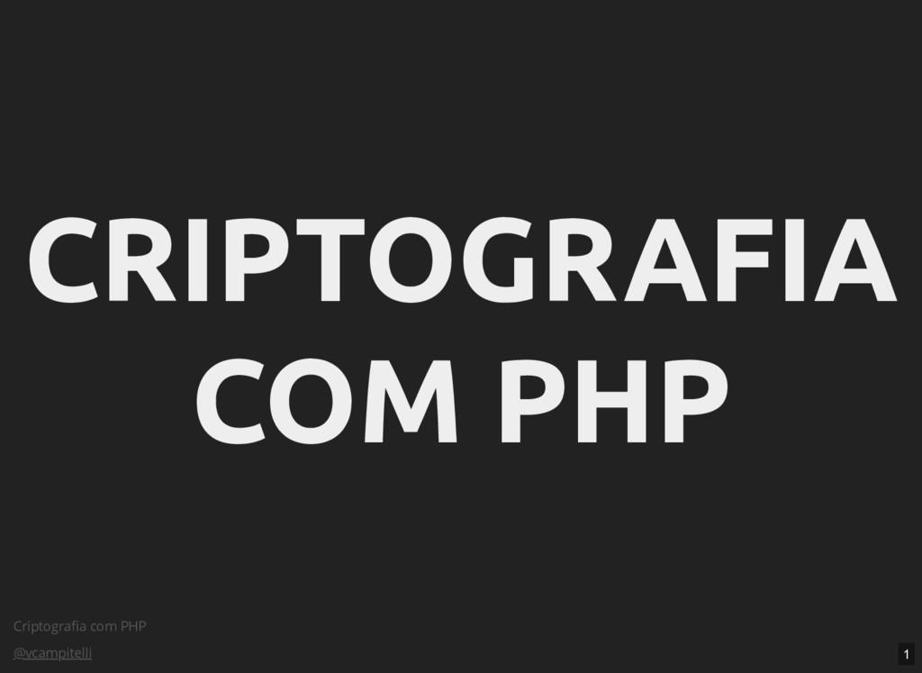 Criptografia com PHP @vcampitelli CRIPTOGRAFIA C...
