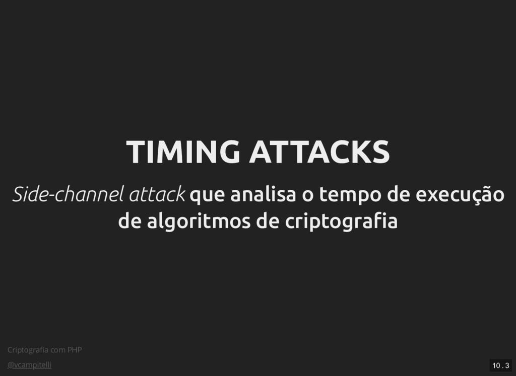 Criptografia com PHP @vcampitelli TIMING ATTACKS...