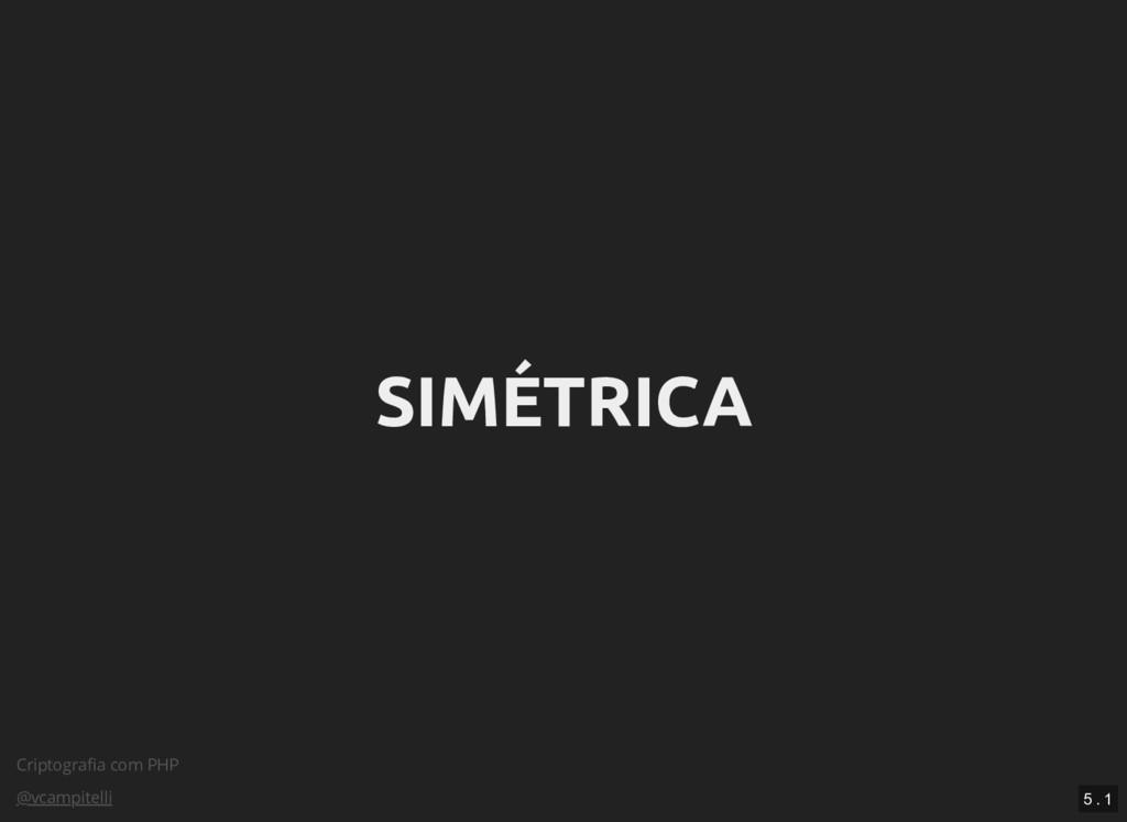 Criptografia com PHP @vcampitelli SIMÉTRICA SIMÉ...