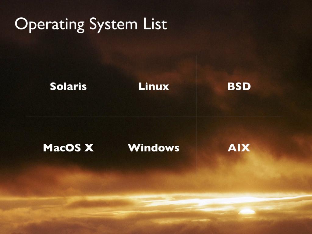 Operating System List Solaris Linux BSD MacOS X...