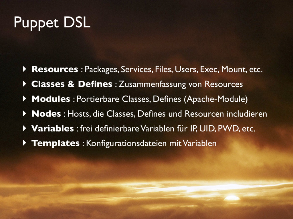 Puppet DSL ‣ Resources : Packages, Services, Fi...