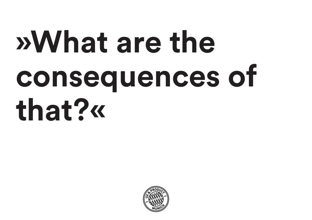 »What are the consequences of that?«
