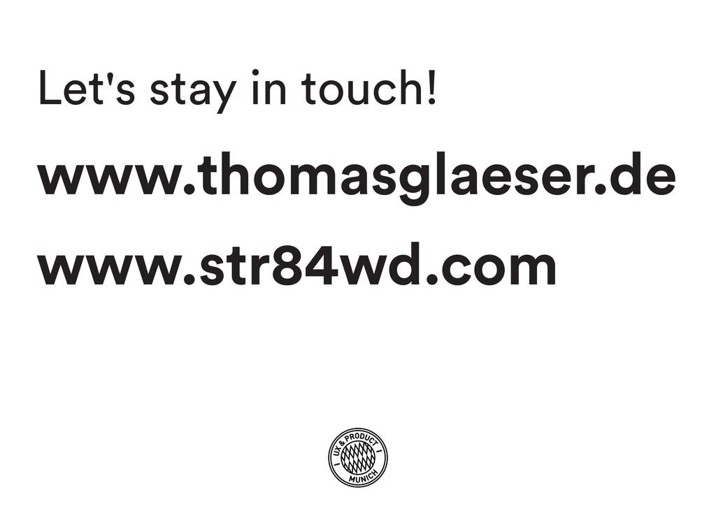 Let's stay in touch! www.thomasglaeser.de www.s...