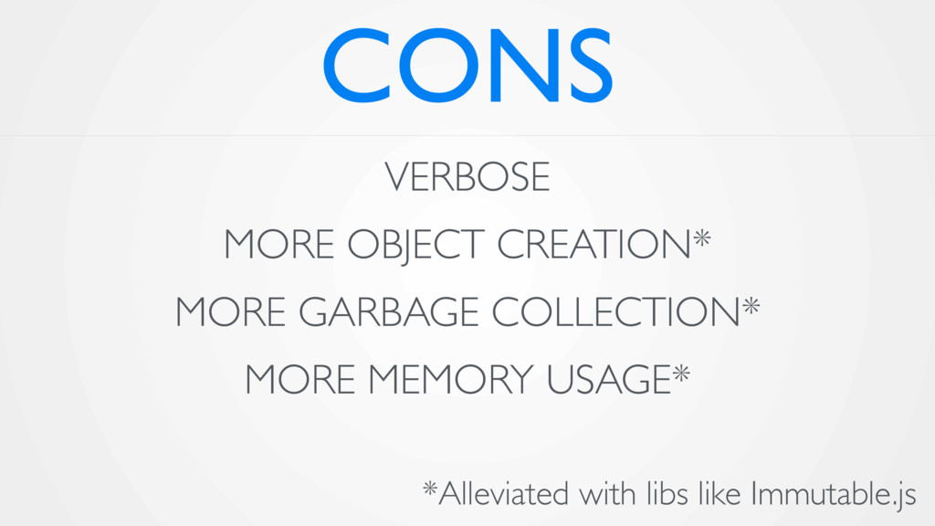 CONS VERBOSE MORE OBJECT CREATION* MORE GARBAGE...