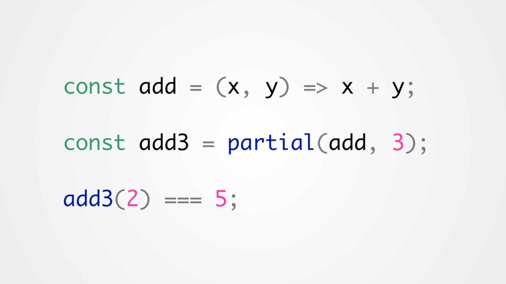 const add = (x, y) => x + y; const add3 = parti...