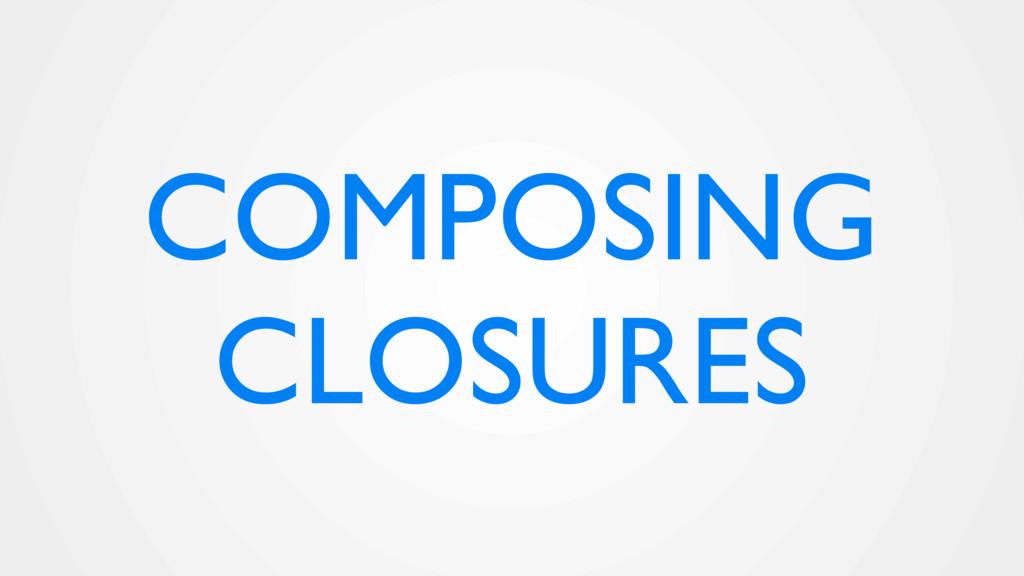 COMPOSING CLOSURES