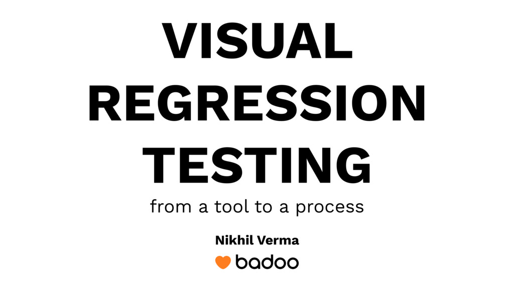 VISUAL REGRESSION TESTING from a tool to a proc...