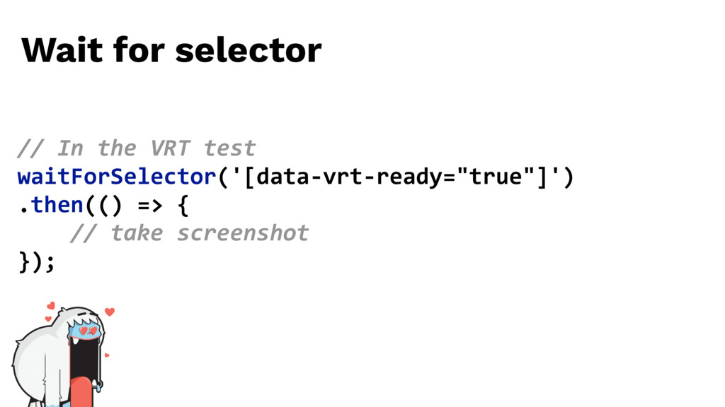 // In the VRT test waitForSelector('[data-vrt-r...
