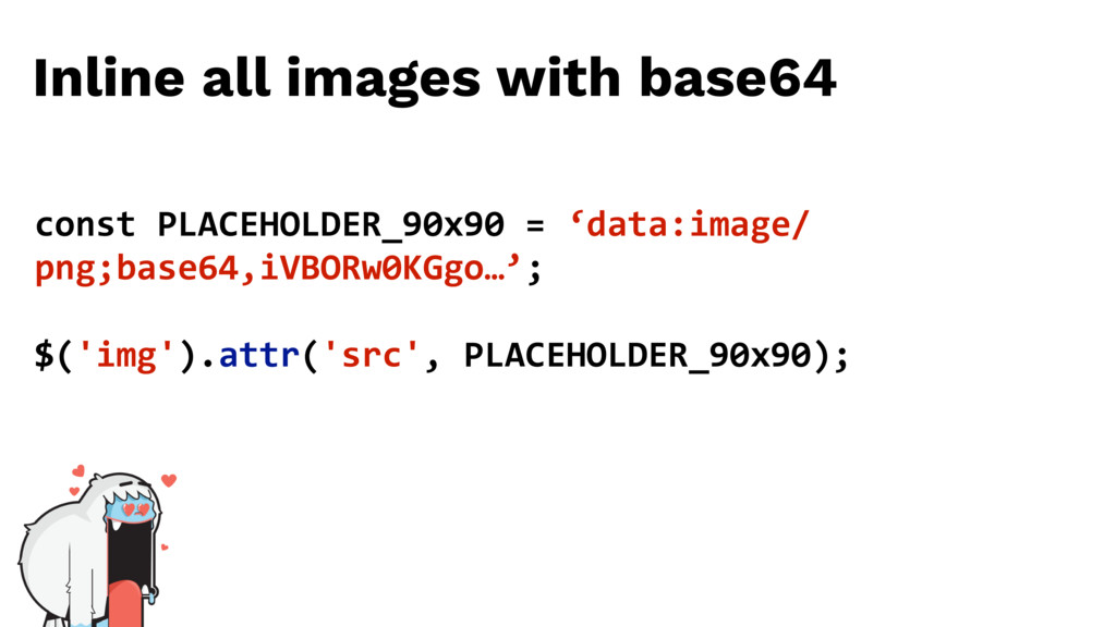 Inline all images with base64 const PLACEHOLDER...