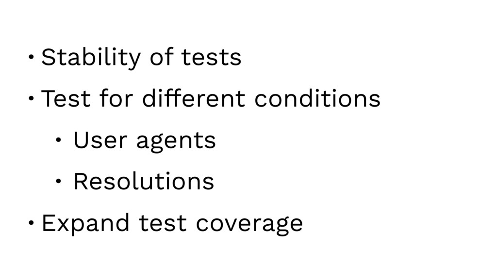 • Stability of tests • Test for different condi...