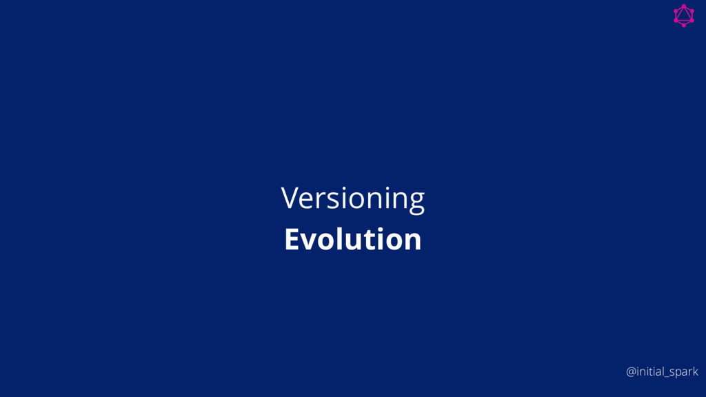 Versioning Evolution @initial_spark