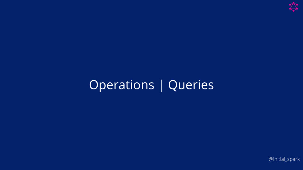 Operations | Queries @initial_spark