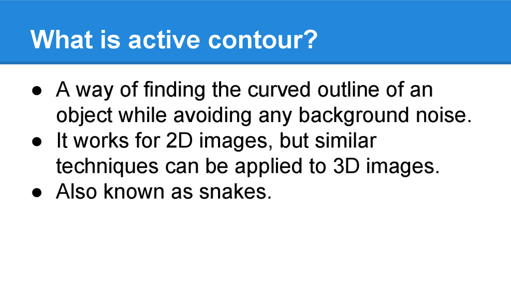 What is active contour? ● A way of finding the ...