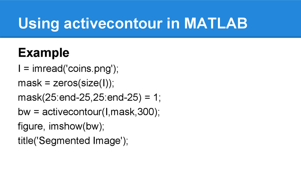 Using activecontour in MATLAB Example I = imrea...