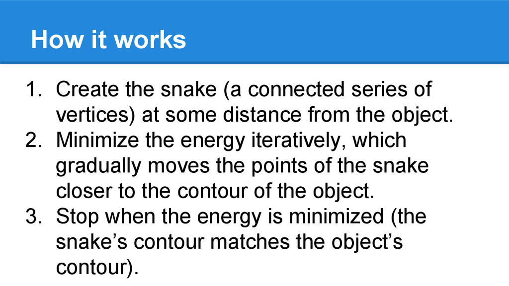 How it works 1. Create the snake (a connected s...