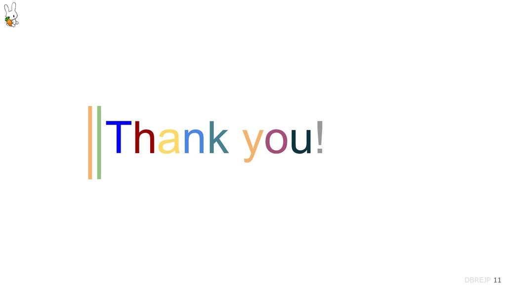 Thank you! DBREJP 11