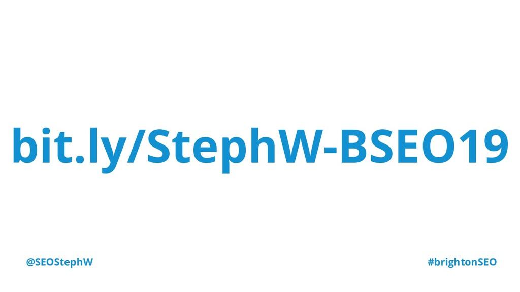 @SEOStephW #brightonSEO bit.ly/StephW-BSEO19