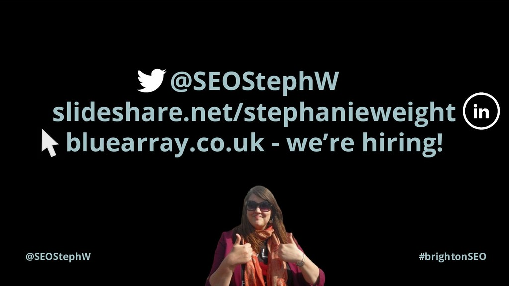 @SEOStephW slideshare.net/stephanieweight bluea...