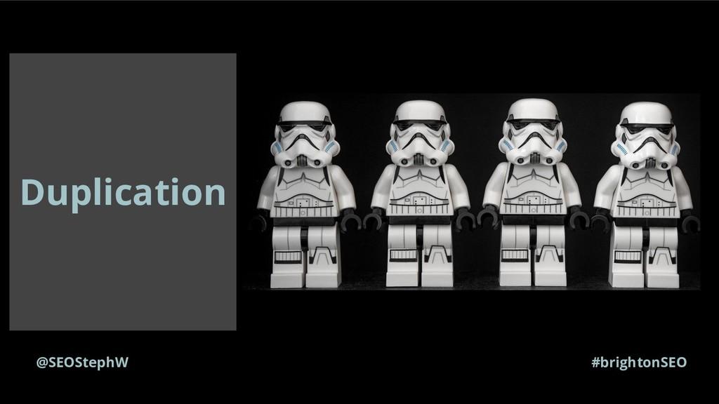 Duplication @SEOStephW #brightonSEO
