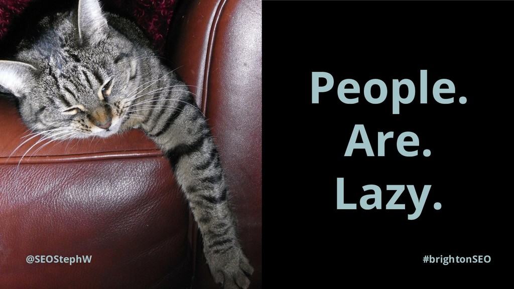 #brightonSEO People. Are. Lazy. @SEOStephW