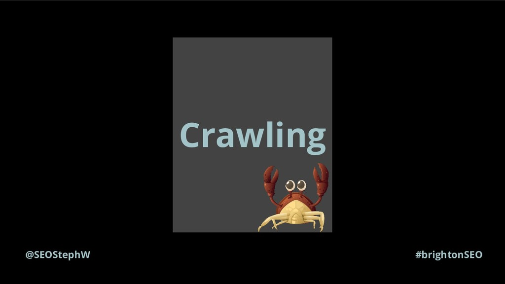 @SEOStephW #brightonSEO Crawling