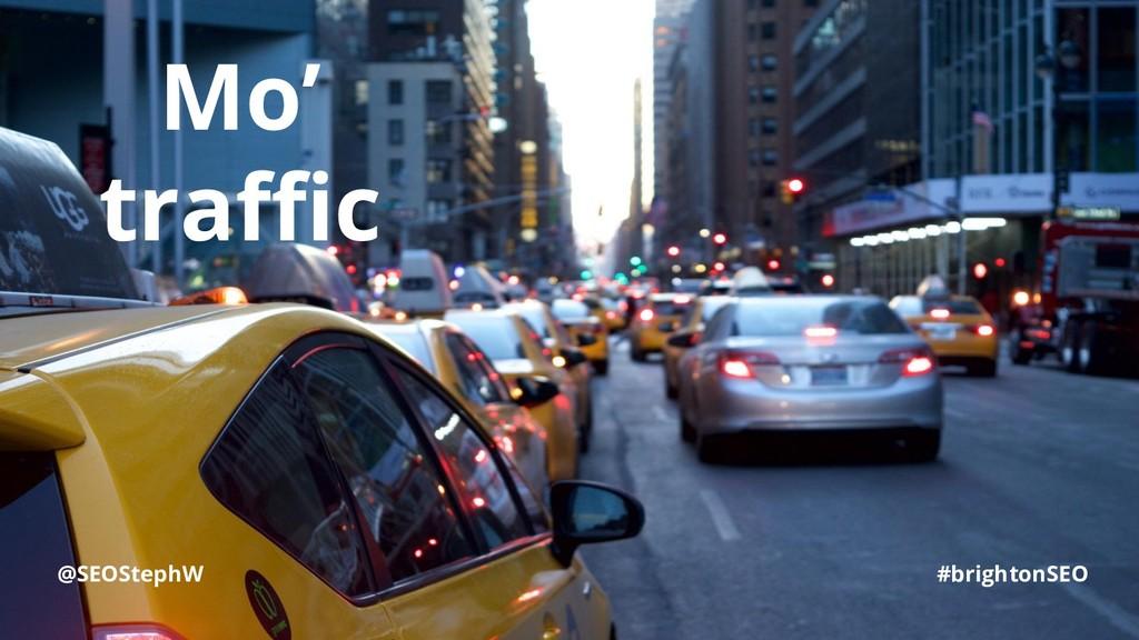 @SEOStephW #brightonSEO Mo' traffic