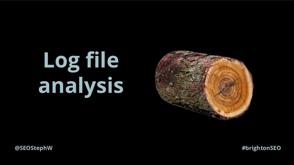 @SEOStephW #brightonSEO Log file analysis