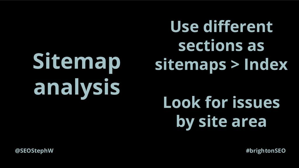 @SEOStephW #brightonSEO Sitemap analysis Use di...