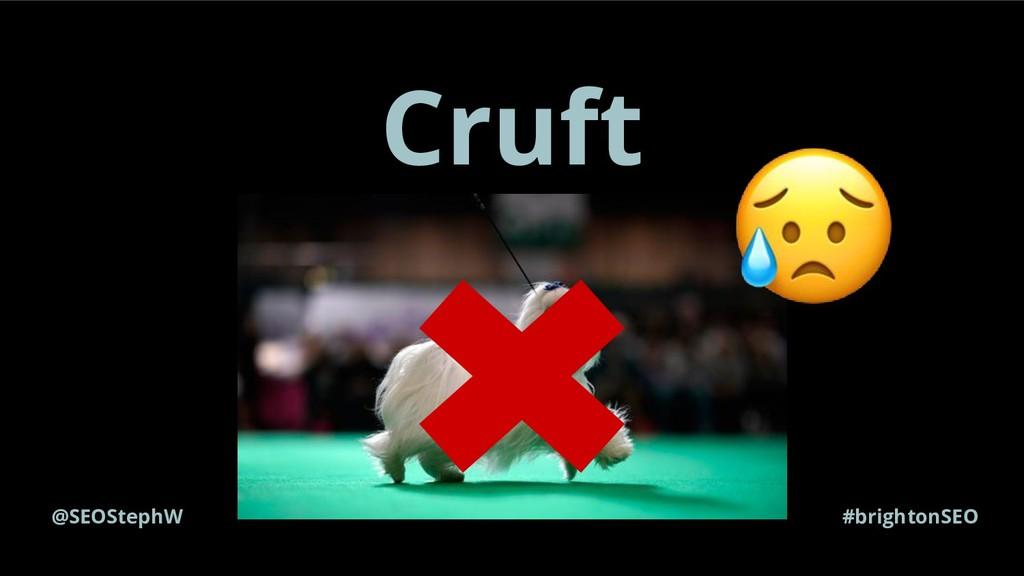 @SEOStephW #brightonSEO Cruft