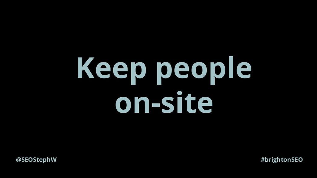 @SEOStephW #brightonSEO Keep people on-site