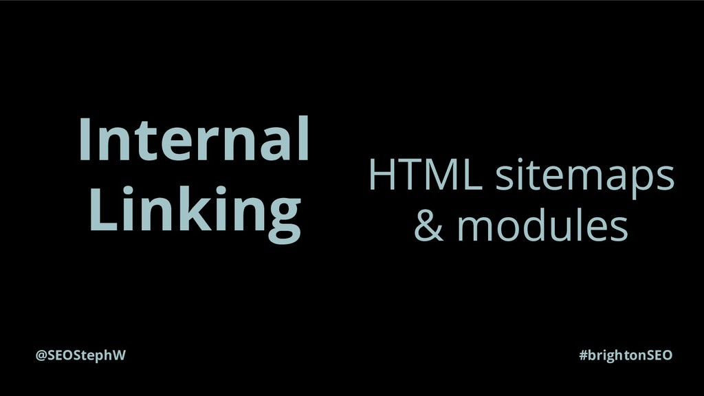 @SEOStephW #brightonSEO Internal Linking HTML s...