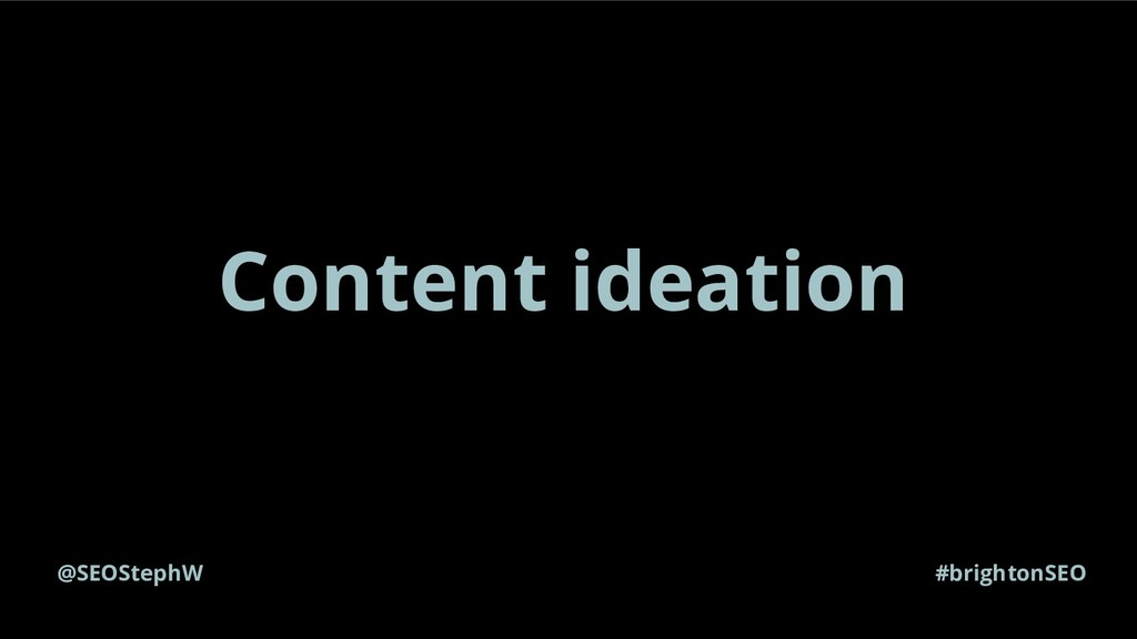 @SEOStephW #brightonSEO Content ideation