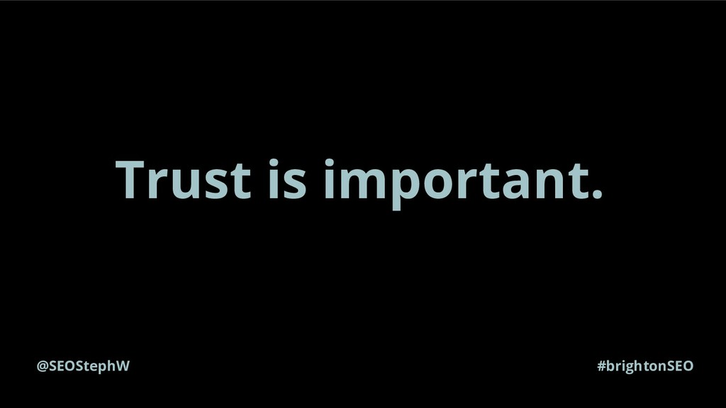 @SEOStephW #brightonSEO Trust is important.