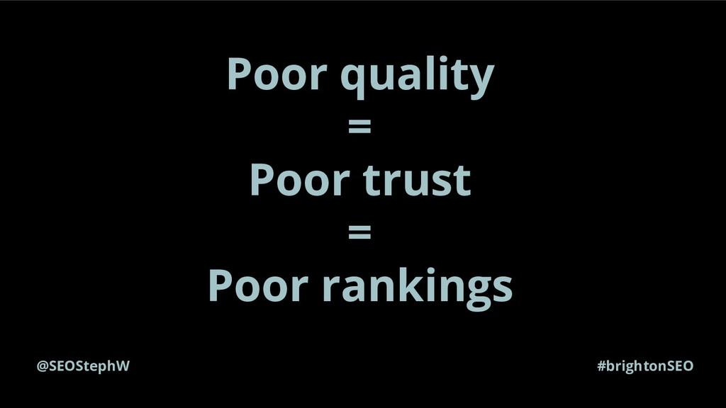 @SEOStephW #brightonSEO Poor quality = Poor tru...