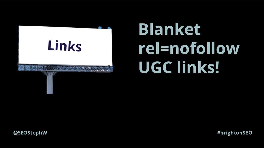 @SEOStephW #brightonSEO Links Blanket rel=nofol...