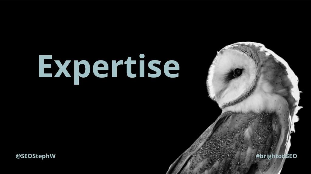 @SEOStephW #brightonSEO Expertise