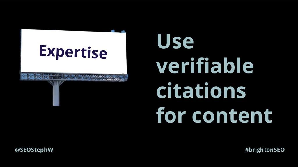@SEOStephW #brightonSEO Expertise Use verifiable...