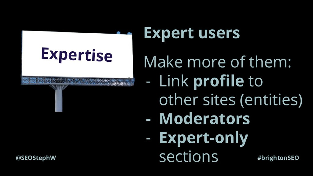 @SEOStephW #brightonSEO Expertise Expert users ...