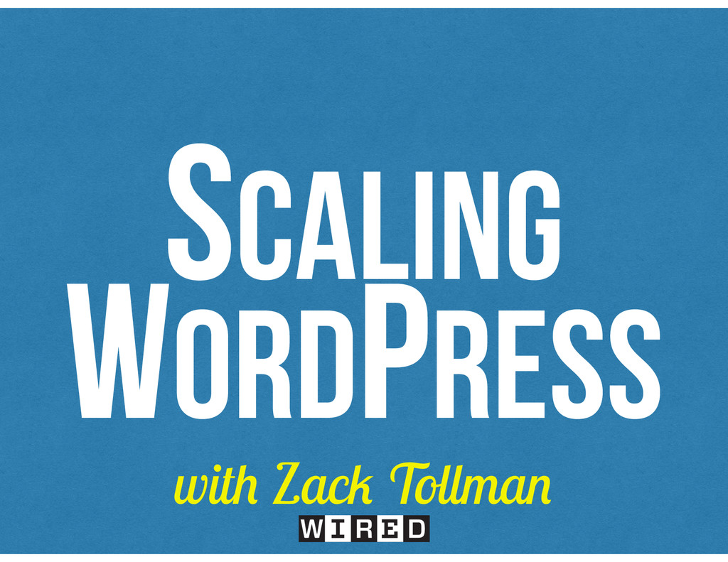 SCALING WORDPRESS with Zack Tollman