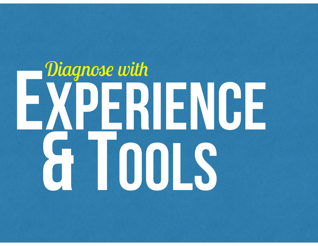 EXPERIENCE & TOOLS Diagnose with