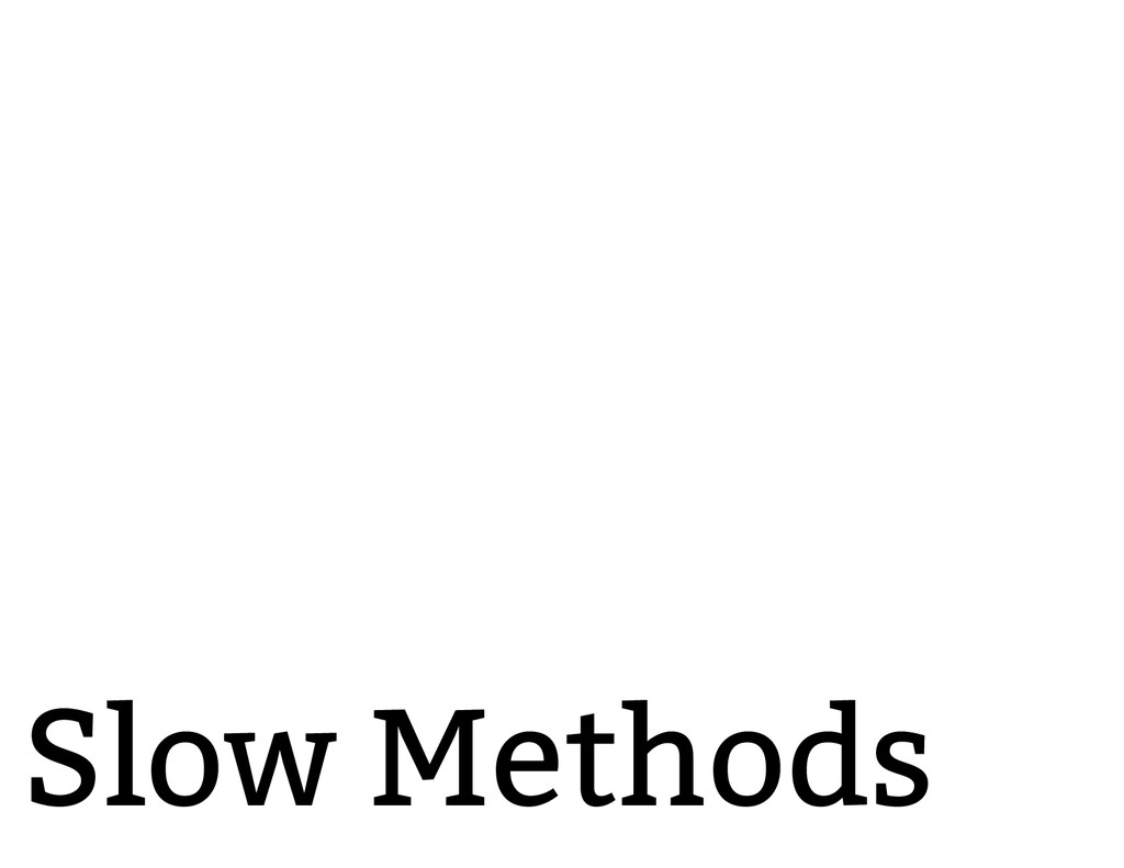 Slow Methods
