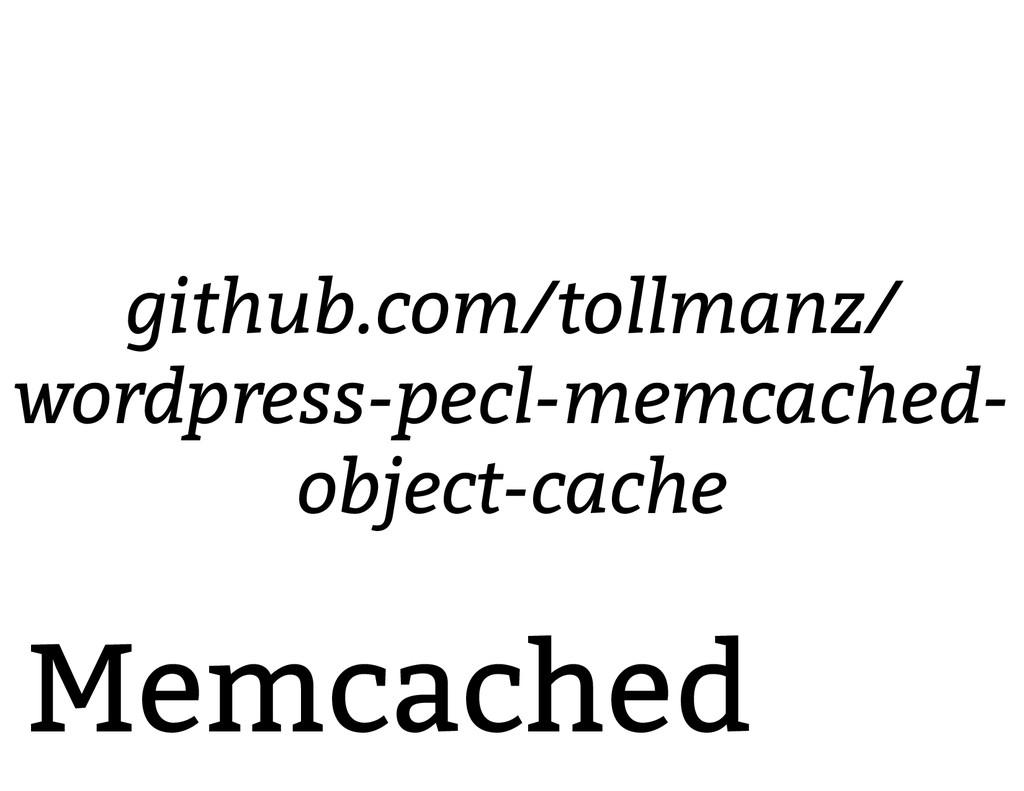 Memcached github.com/tollmanz/ wordpress-pecl-m...