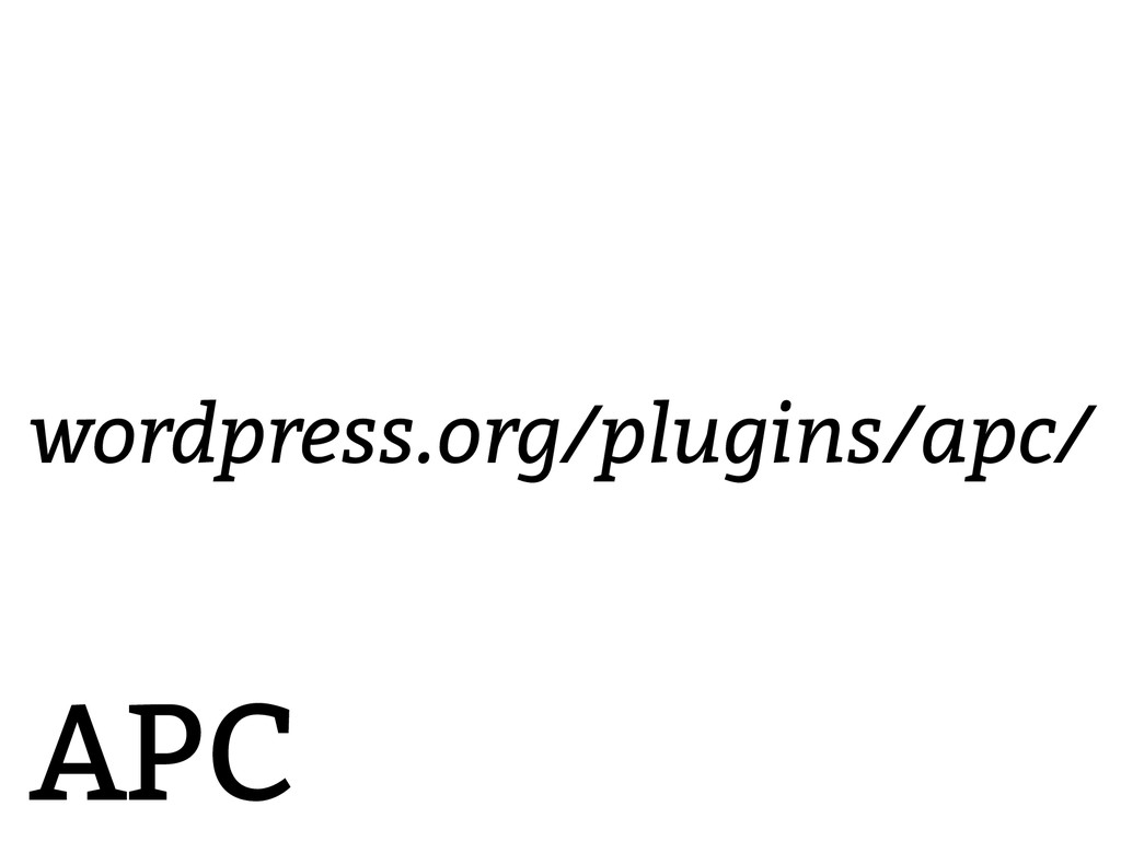 APC wordpress.org/plugins/apc/