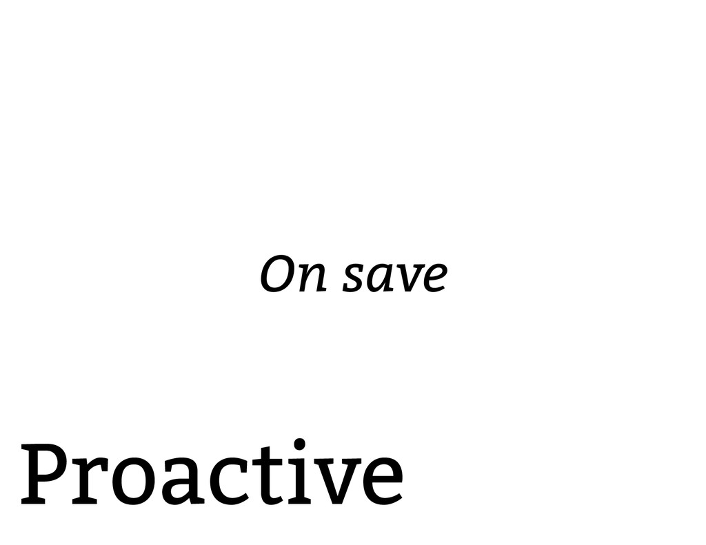 Proactive On save
