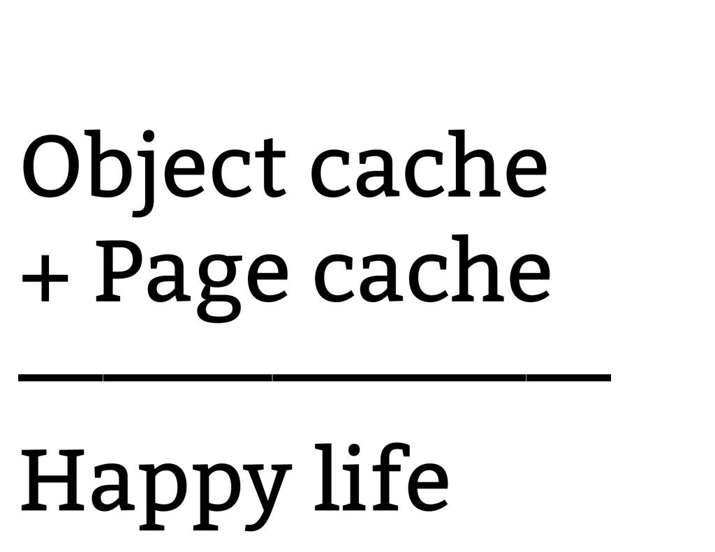 Object cache + Page cache ——————— Happy life