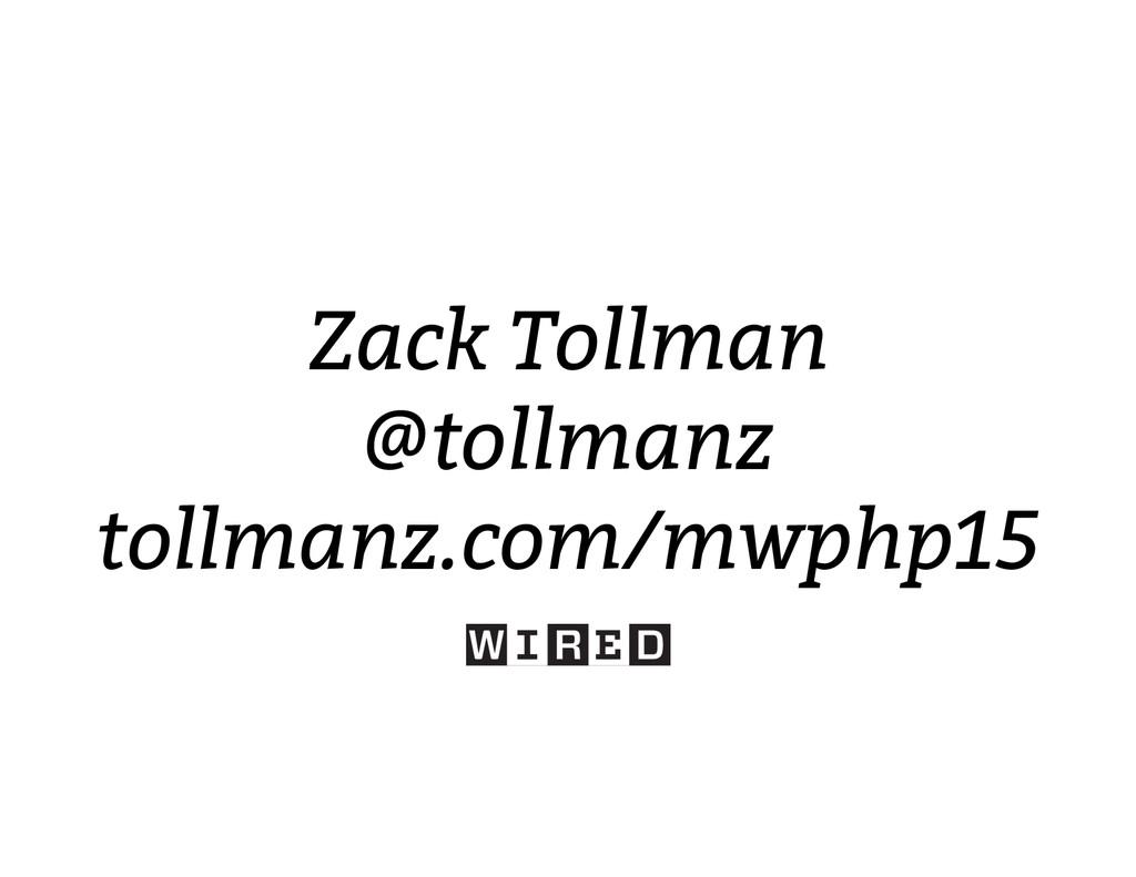 Zack Tollman @tollmanz tollmanz.com/mwphp15