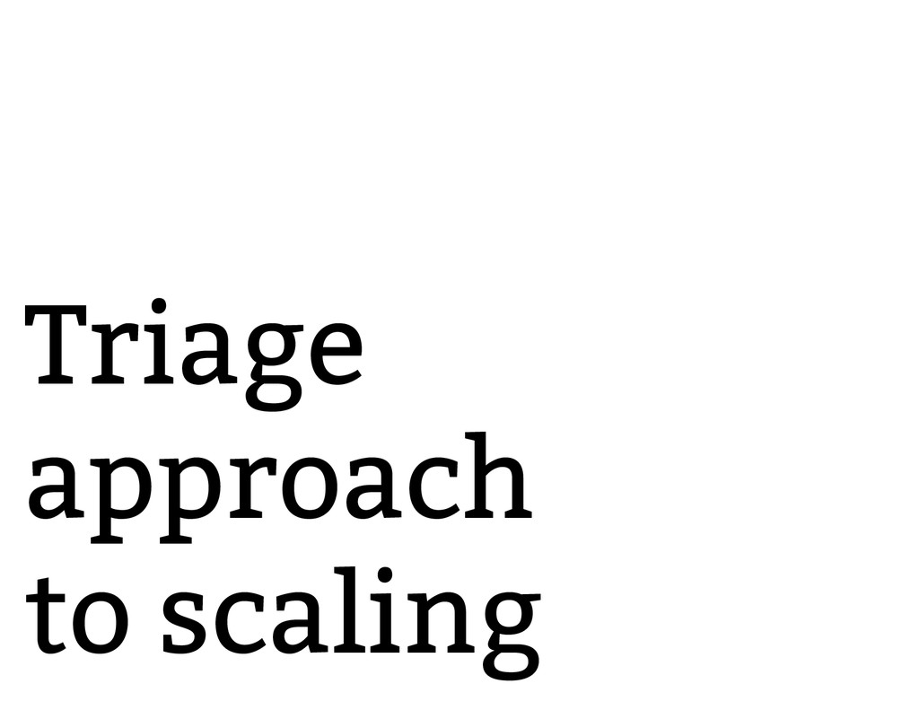 Triage approach to scaling