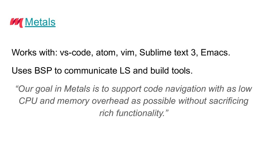 Metals Works with: vs-code, atom, vim, Sublime ...