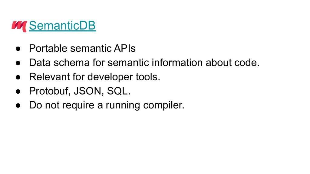 SemanticDB ● Portable semantic APIs ● Data sche...