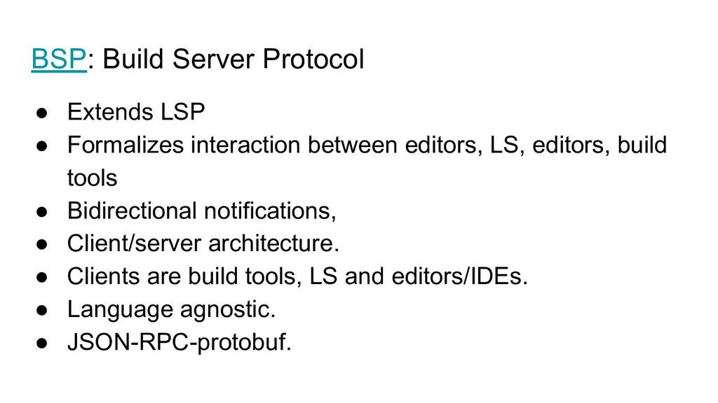 BSP: Build Server Protocol ● Extends LSP ● Form...